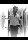 SORRY GALS......  NO MORE LOVE PLEASE..... :)    (LOVE BOY DHEERAJ) - Personalised Poster A1 size