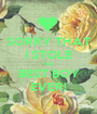 SORRY THAT I STOLE THE BEST BOY EVER! - Personalised Poster A1 size