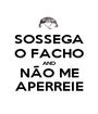 SOSSEGA O FACHO AND NÃO ME APERREIE - Personalised Poster A1 size