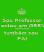 Sou Professor e estou em GREVE KEEP CALM também sou  PAI - Personalised Poster A1 size