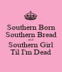 Southern Born Southern Bread and Southern Girl Til I'm Dead - Personalised Poster A1 size