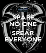 SPARE NO ONE                   SPEAR EVERYONE - Personalised Poster A1 size