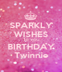 SPARKLY WISHES TO YOU BIRTHDAY Twinnie - Personalised Poster A1 size