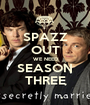 SPAZZ OUT WE NEED SEASON THREE - Personalised Poster A1 size