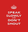 SPEAK SLOWLY AND DON'T SHOUT - Personalised Poster A1 size