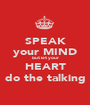 SPEAK your MIND but let your HEART do the talking - Personalised Poster A1 size