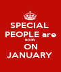 SPECIAL  PEOPLE are BORN  ON JANUARY  - Personalised Poster A1 size