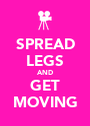 SPREAD LEGS AND GET MOVING - Personalised Poster A1 size