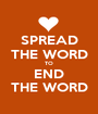 SPREAD THE WORD TO END THE WORD - Personalised Poster A1 size