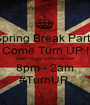 Spring Break Party Come Turn UP ! 7644 Peggy Dr Forest Hill  8pm - 2am #TurnUP  - Personalised Poster A1 size