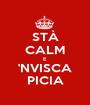 STÀ CALM E 'NVISCA PICIA - Personalised Poster A1 size