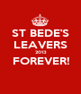 ST BEDE'S LEAVERS 2013 FOREVER!  - Personalised Poster A1 size