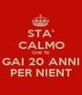 STA' CALMO CHE TE  GAI 20 ANNI PER NIENT - Personalised Poster A1 size