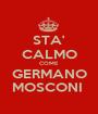 STA' CALMO COME GERMANO MOSCONI  - Personalised Poster A1 size
