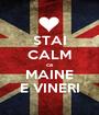 STAI CALM ca MAINE E VINERI - Personalised Poster A1 size