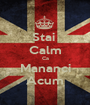 Stai  Calm Ca Mananci Acum - Personalised Poster A1 size