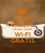 STAI CALM CĂ NOI AVEM  WI-FI GRATIS - Personalised Poster A1 size