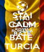 STAI CALM ROMANIA BATE  - Personalised Poster A1 size