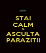 STAI CALM SI ASCULTA PARAZITII - Personalised Poster A1 size