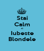 Stai Calm si Iubeste Blondele - Personalised Poster A1 size
