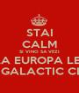 STAI CALM SI VINO SA VEZI FINALA EUROPA LEAGUE LA GALACTIC CLUB - Personalised Poster A1 size
