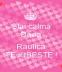 Stai calma Deea ca si  Raulica TE IUBESTE ! - Personalised Poster A1 size