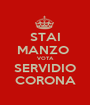 STAI MANZO  VOTA SERVIDIO CORONA - Personalised Poster A1 size