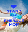 STAND UP AND EMBRACE MOM - Personalised Poster A1 size