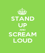 STAND UP AND SCREAM LOUD - Personalised Poster A1 size