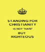 "STANDING FOR CHRISTIANITY IS NOT ""HATE"" BUT  RIGHTEOUS - Personalised Poster A1 size"