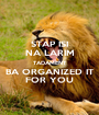 STAP ISI NA LARIM TADAMENT BA ORGANIZED IT FOR YOU - Personalised Poster A1 size