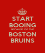 START BOOING BECAUSE OF THE BOSTON BRUINS - Personalised Poster A1 size