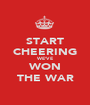 START CHEERING WE'VE WON THE WAR - Personalised Poster A1 size