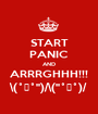 START PANIC AND ARRRGHHH!!! \(˚☐˚'')/\(''˚☐˚)/ - Personalised Poster A1 size