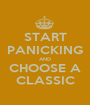 START PANICKING AND CHOOSE A CLASSIC - Personalised Poster A1 size