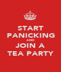 START PANICKING AND JOIN A TEA PARTY - Personalised Poster A1 size