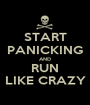 START PANICKING AND RUN LIKE CRAZY - Personalised Poster A1 size