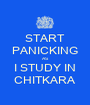 START PANICKING AS I STUDY IN CHITKARA - Personalised Poster A1 size