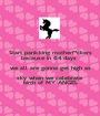 Start panicking motherf*ckers because in 64 days  we all are gonna get high as sky when we celebrate  birth of MY ANGEL - Personalised Poster A1 size