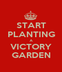 START PLANTING A VICTORY GARDEN - Personalised Poster A1 size