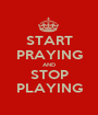 START PRAYING AND STOP PLAYING - Personalised Poster A1 size