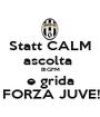 Statt CALM ascolta  BIGFM e grida   FORZA JUVE!!! - Personalised Poster A1 size