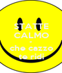 STATTE CALMO e che cazzo te ridi - Personalised Poster A1 size