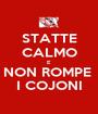 STATTE CALMO E NON ROMPE  I COJONI - Personalised Poster A1 size