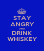 STAY ANGRY AND DRINK WHISKEY - Personalised Poster A1 size