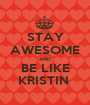 STAY AWESOME AND BE LIKE KRISTIN  - Personalised Poster A1 size