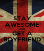 STAY AWESOME AND GET A BOYFRIEND - Personalised Poster A1 size