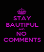 STAY BAUTIFUL AND  NO  COMMENTS - Personalised Poster A1 size