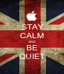 STAY CALM AND BE QUIET - Personalised Poster A1 size