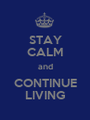 STAY CALM and CONTINUE LIVING - Personalised Poster A1 size